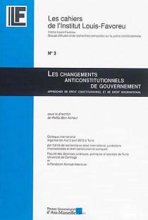 Les changements anticonstitutionnels du gouvernement : approches de droit constitutionnel et de droit international