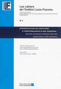 Internationalisation des constitutions et constitutionnalisation du droit international : réflexions sur quelques interactions entre droit constitutionnel et droit international