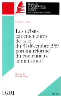 Les débats parlementaires de la loi du 31 décembre 1987 portant réforme du contentieux administratif. (Coll. Droit)