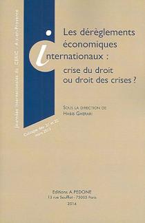 Les dérèglements économiques internationaux : crise du droit ou droit des crises ?