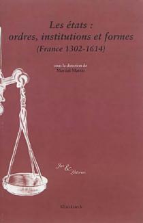 Les états : ordres, institutions et formes (France 1302-1614)