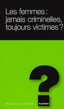 Les femmes : jamais criminelles, toujours victimes ?