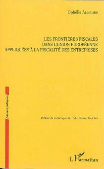 Les frontières fiscales dans l'Union européenne appliquées à la fiscalité des entreprises