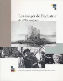 Les images de l'industrie, de 1850 à nos jours