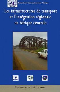 Les infrastructures de transport et l'intégration régionale en Afrique centrale