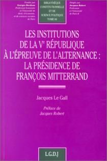 Les institutions de la Ve République à l'épreuve de l'alternance : la présidence de François Mitterrand