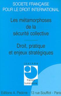 Les métamorphoses de la sécurité collective - Droit, pratique et enjeux stratégiques