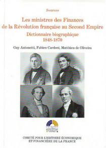Les ministres des Finances de la Révolution française au Second Empire - Dictionnaire bibliographique 1848-1870
