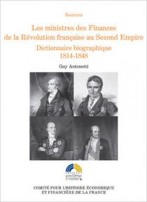 Les ministres des Finances de la Révolution française au Second Empire. Dictionnaire biographique 1814-1848