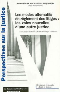 Les modes alternatifs de règlement des litiges : les voies nouvelles d'une autre justice