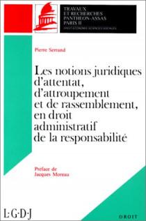 Les notions juridiques d'attentat, d'attroupement et de rassemblement, en droit administratif de la responsabilité. (Coll. Droit)