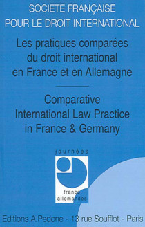 Les pratiques comparées du droit international en France et en Allemagne - Comparative International Law Practice in France & Germany