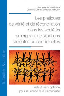 Les pratiques de vérité et de réconciliation dans les sociétés émergeant de situations violentes ou conflictuelles