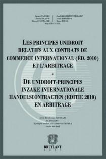 Les principes UNIDROIT relatifs aux contrats de commerce international (Ed. 2010) et l'arbitrage