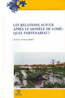 Les relations ACP/UE après le modèle de Lomé : quel partenariat ?