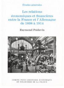 Les relations économiques et financières entre la France et l'Allemagne de 1898 à 1914