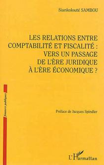 Les relations entre comptabilité et fiscalité : vers un passage de l'ère juridique à l'ère économique ?