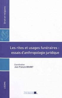 Les rites et usages funéraires : essais d'anthropologie juridique
