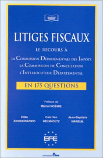 Litiges fiscaux - Le recours à la CDI, la commission de conciliation, l'interlocuteur départemental en 115 questions
