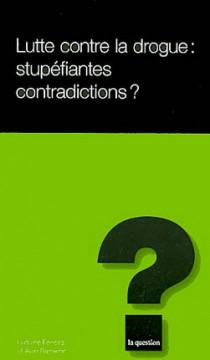 Lutte contre la drogue : stupéfiantes contradictions ?