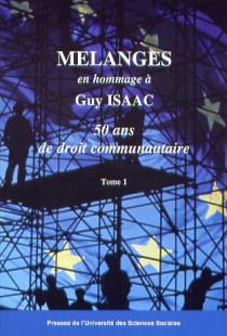 Mélanges en hommage à Guy Isaac : 50 ans de droit communautaire, 2 volumes