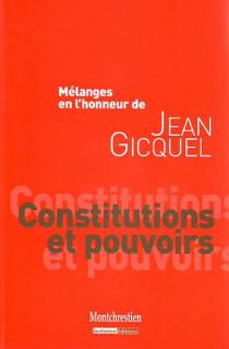 Mélanges en l'honneur de Jean Gicquel : Constitutions et pouvoirs