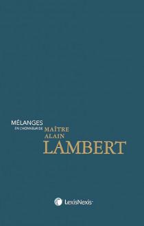 Mélanges en l'honneur de Maître Alain Lambert