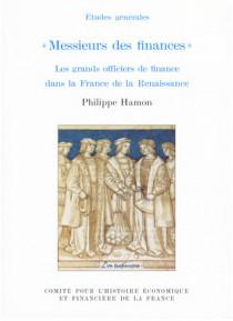 Messieurs des finances. Les grands officiers de finance dans la France de la Renaissance