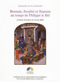 Monnaie, fiscalité et finances au temps de Philippe le Bel. Journée d'études du 14 mai 2004