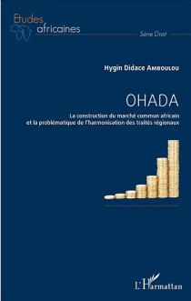 OHADA : la construction du marché commun africain et la problématique de l'harmonisation des traités régionaux