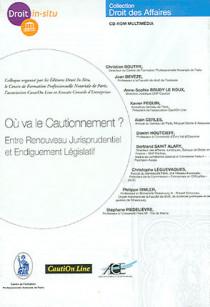Où va le cautionnement ? Entre renouveau jurisprudentiel et endiguement législatif (coffret 1 CD-Rom)
