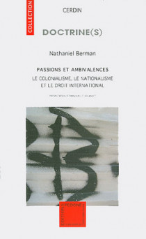 Passions et ambivalences : le colonialisme, le nationalisme et le droit international
