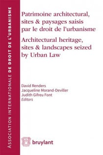 Patrimoine architectural, sites & paysages saisis par le droit de l'urbanisme - Architectural Heritage, Sites & Landscapes Seized by Urban Law