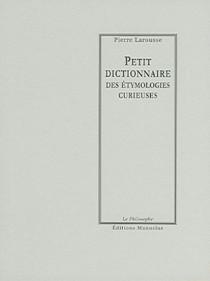Petit dictionnaire des étymologies curieuses