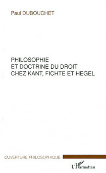 Philosophie et doctrine du droit chez Kant, Fichte et Hegel