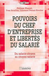 Pouvoirs du chef d'entreprise et libertés du salarié