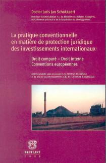 Pratique conventionnelle en matière de protection juridique des investissements internationaux