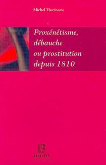 Proxénétisme, débauche ou prostitution depuis 1810