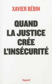 Quand la justice crée l'insécurité