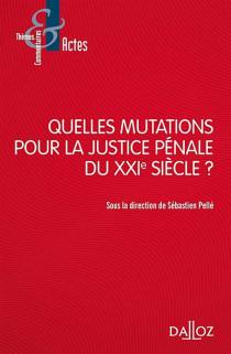 Quelles mutations pour la justice pénale du XXIe siècle ?