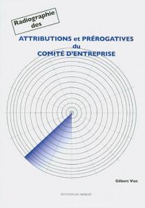 Radiographie des attributions et prérogatives du comité d'entreprise
