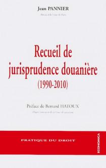 Recueil de jurisprudence douanière (1990-2010)