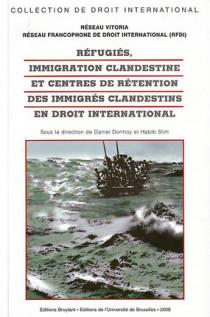 Réfugiés, immigration clandestine et centre de rétention des immigrés clandestins en droit international