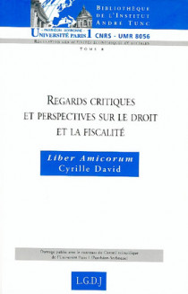 Regards critiques et perspectives sur le droit et la fiscalité - Liber amicorum Cyrille David