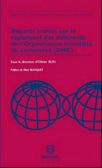Regards croisés sur le règlement des différends de l'Organisation mondiale du commerce (OMC)