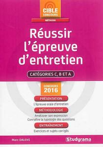 Réussir l'épreuve d'entretien : catégories C, B et A, concours 2016