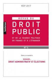 Revue du droit public de la science politique en France et à l'étranger, novembre-décembre 2017 N°6