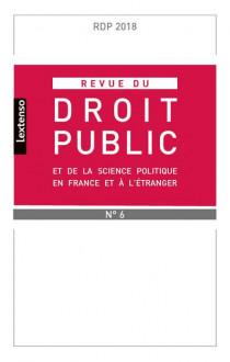 Revue du droit public de la science politique en France et à l'étranger, novembre-décembre 2018 N°6