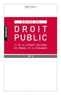 Revue du droit public de la science politique en France et à l'étranger, novembre-décembre 2019 N°6