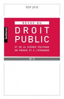 Revue du droit public de la science politique en France et à l'étranger, septembre-octobre 2018 N°5